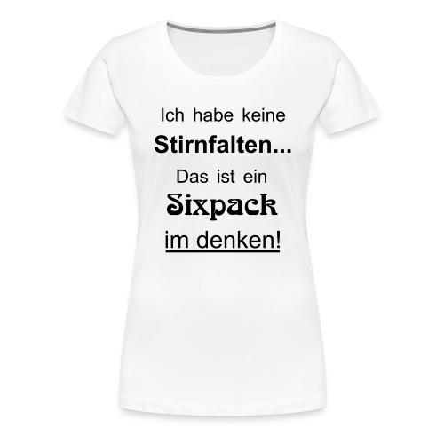 Keine Stirnfalten - das ist ein Sixpack im denken - Frauen Premium T-Shirt