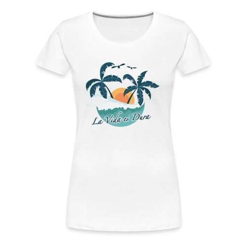 La Vida es Dura - Summertime - Women's Premium T-Shirt