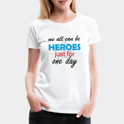 GHB Jeder kann für 1 Tag ein Held sein 190320182 - Frauen Premium T-Shirt