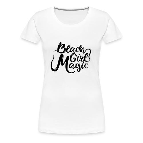 Black Girl Magic 1 Black Text - Women's Premium T-Shirt