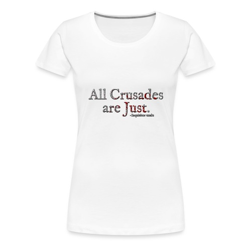 All Crusades Are Just. Alt.1 - Women's Premium T-Shirt