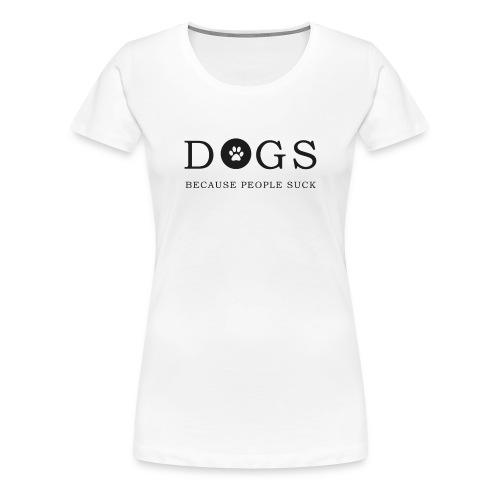 dogsbecause - Women's Premium T-Shirt