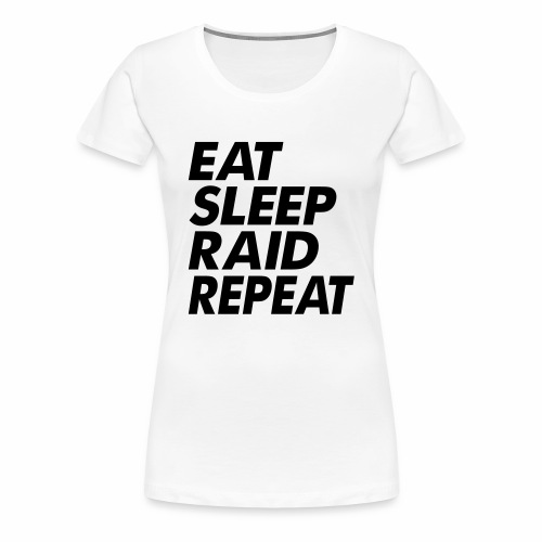 Eat Sleep Raid Repeat Black - Women's Premium T-Shirt