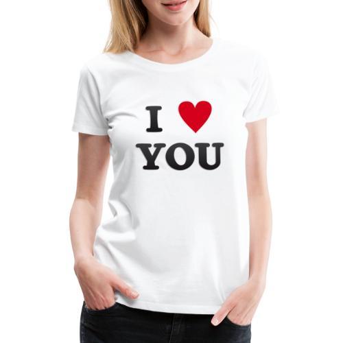 I love you - Premium T-skjorte for kvinner