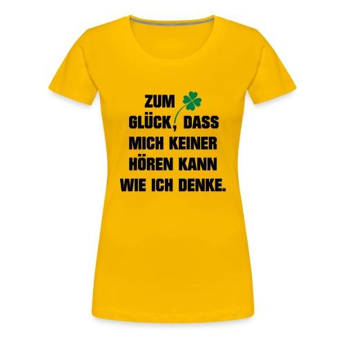 Zum Glück daß mich keiner hören kann wie ich denke - Frauen Premium T-Shirt