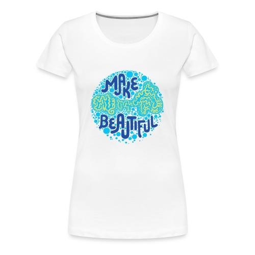 MAKE BEAUTIFUL - Frauen Premium T-Shirt