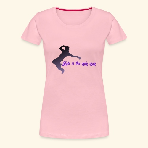 Style is the new life - Maglietta Premium da donna