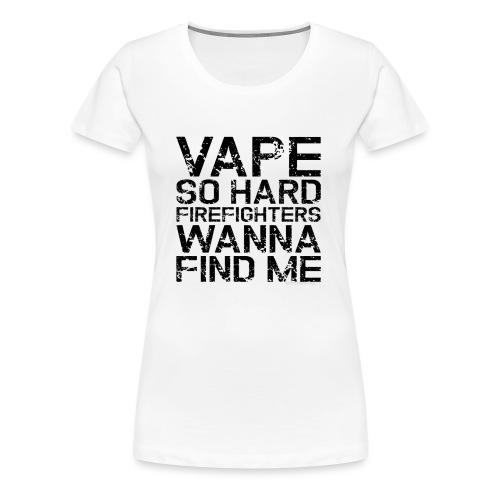 Vape so hard - Women's Premium T-Shirt