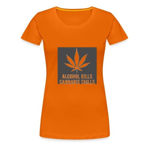 Alcohol Kills, Cannabis Chills - Women's Premium T-Shirt