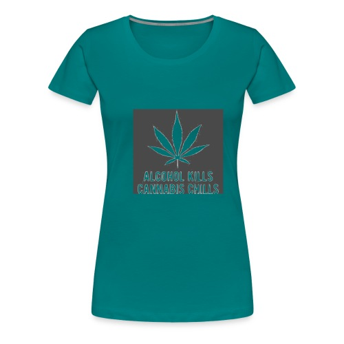 Alcohol Kills, Cannabis Chills - Women's Premium T-Shirt