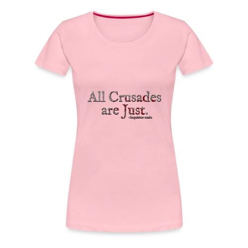 All Crusades Are Just. Alt.1 - Women's Premium T-Shirt