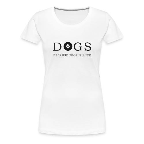 dogsbecause - Women's Premium T-Shirt