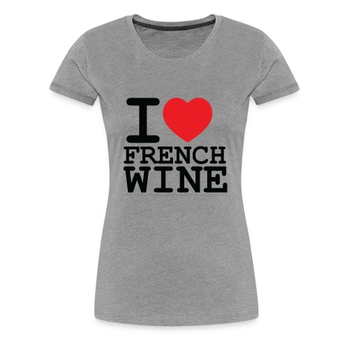 I love French Wine - T-shirt Premium Femme