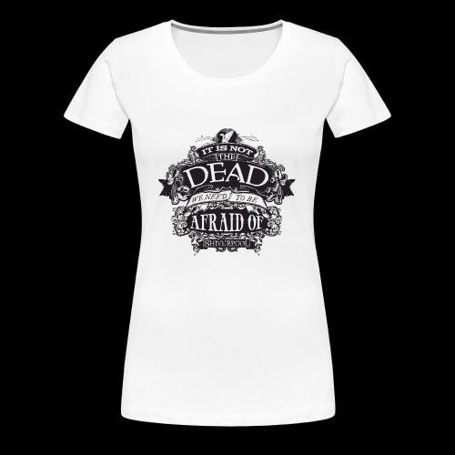 It's Not The Dead (dark) - Women's Premium T-Shirt