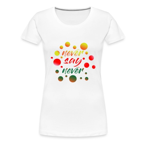 never say never - T-shirt Premium Femme