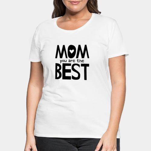 Mom You Are The Best - Women's Premium T-Shirt