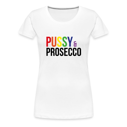 Pussy & Prosecco Rainbow Gay Lesbian Pride - Women's Premium T-Shirt