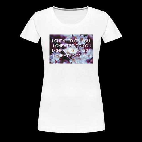I CHEATED ON YOU - Koszulka damska Premium