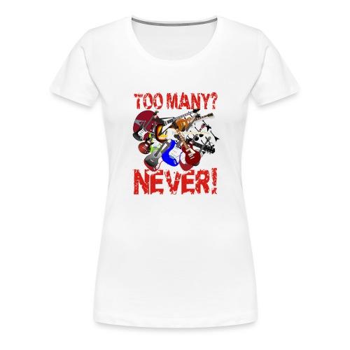 Too Many Guitars? Never! - Women's Premium T-Shirt