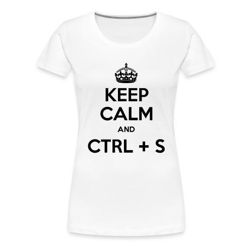 Keep Calm and CTRL+S - T-shirt Premium Femme