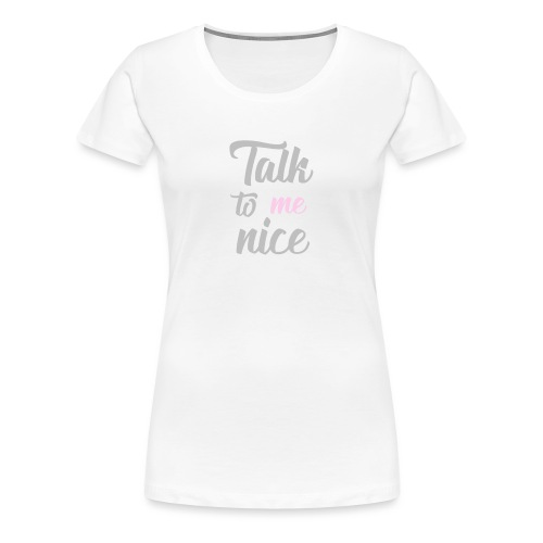 Talk to me nice tshirt - Women's Premium T-Shirt