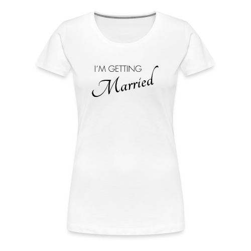 im getting married - Frauen Premium T-Shirt