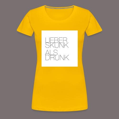 Lieber Skunk als Drunk - Frauen Premium T-Shirt