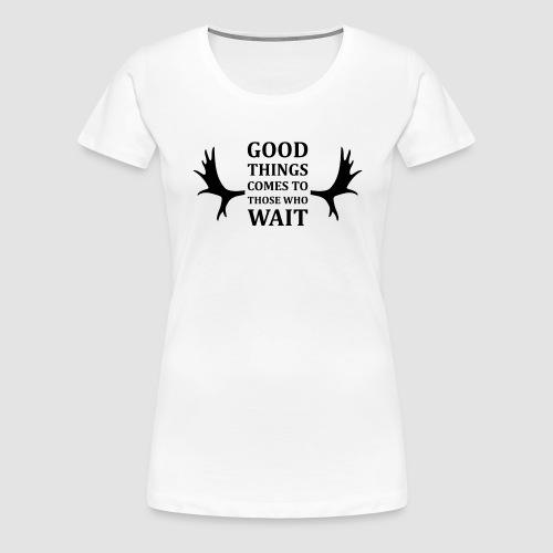 Good things comes to those who wait - Premium-T-shirt dam