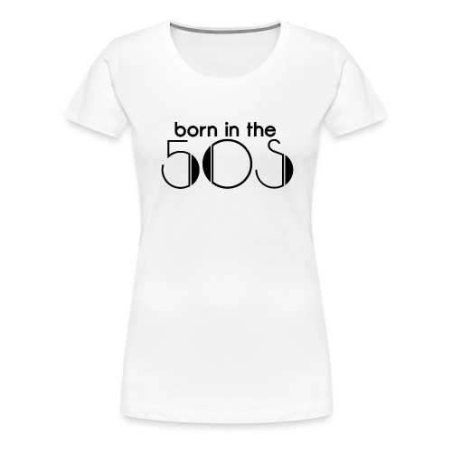 Born in the 50s - Camiseta premium mujer