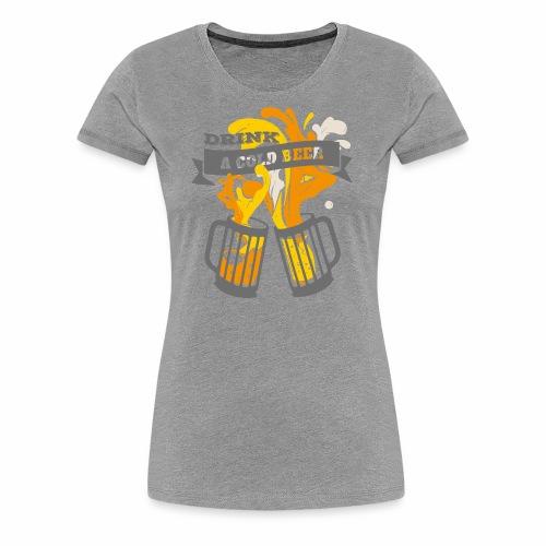 Drink a Cold Beer - Oktoberfest Volksfest Design - Frauen Premium T-Shirt