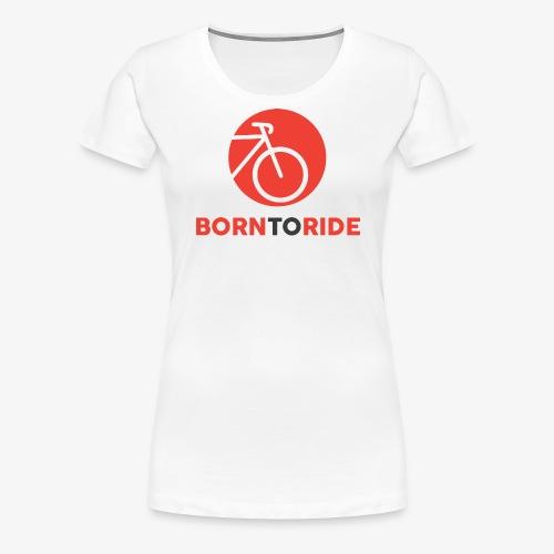 Born To Ride - Koszulka damska Premium