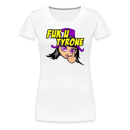 F**k you Tyrone! - Women's Premium T-Shirt