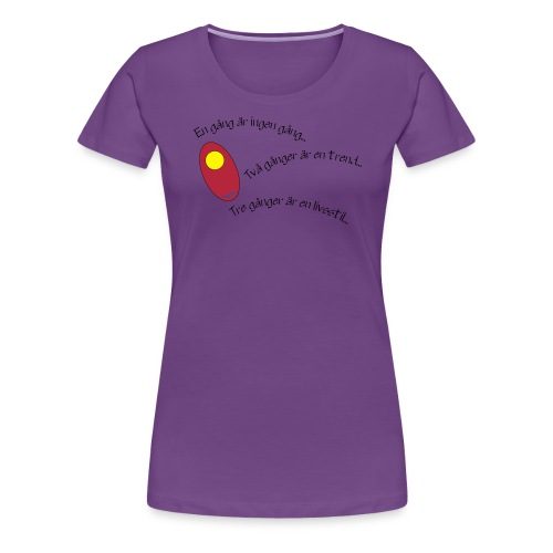 en gang ar ingen gang - Premium-T-shirt dam