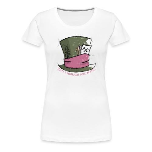Tutti i migliori sono matti - Maglietta Premium da donna