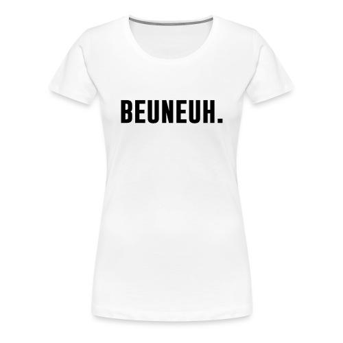BEUNEUH - Vrouwen Premium T-shirt