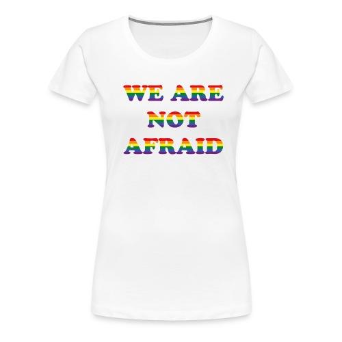 We are not afraid - Women's Premium T-Shirt