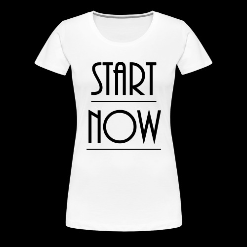 start now - Frauen Premium T-Shirt