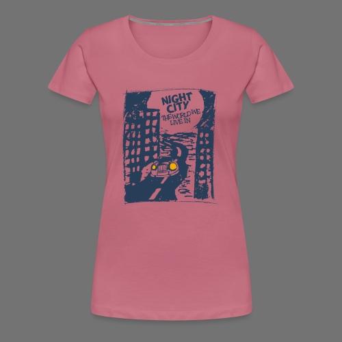 Night City - maailma, jossa elämme - Naisten premium t-paita