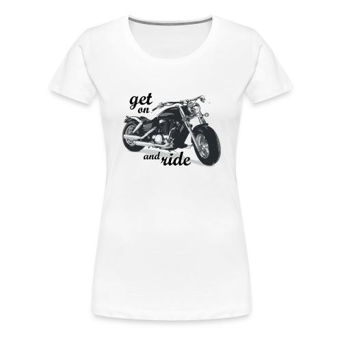 Get on and ride - Koszulka damska Premium
