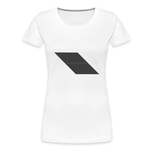 T-shirt Its Awesome - Vrouwen Premium T-shirt