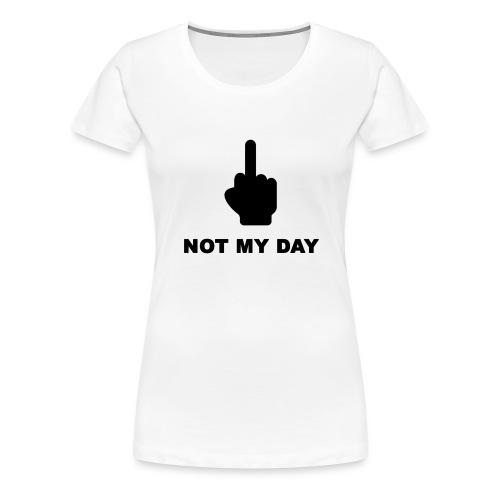 NOTMYDAY - T-shirt Premium Femme