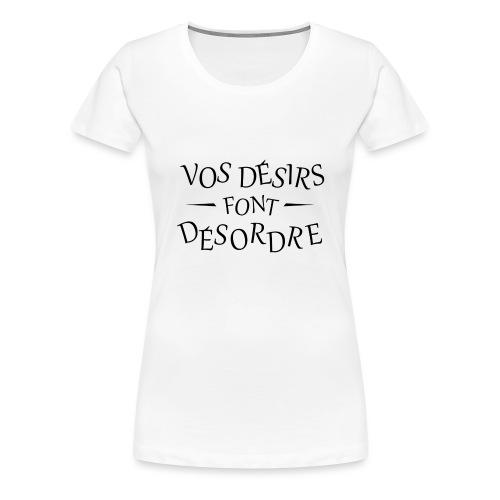 Désirs désordre - T-shirt Premium Femme
