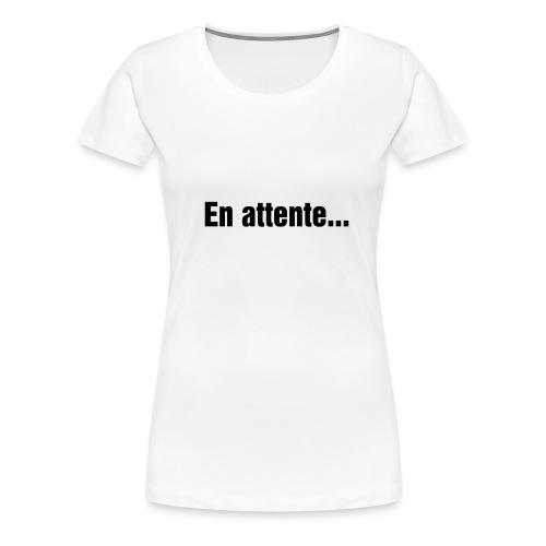 En attente.... - T-shirt Premium Femme
