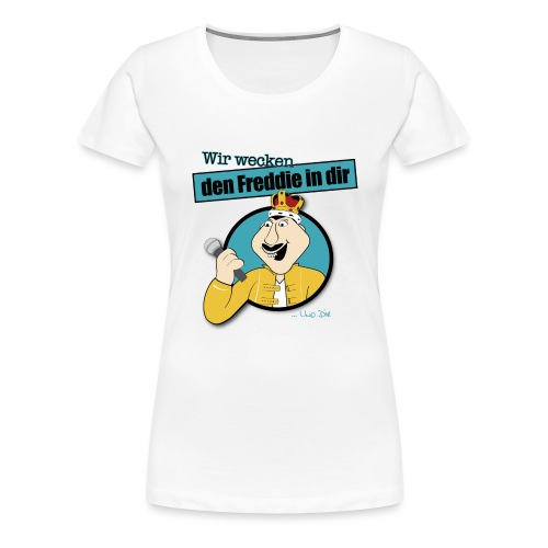 Wir wecken den Freddie in Dir - Frauen Premium T-Shirt
