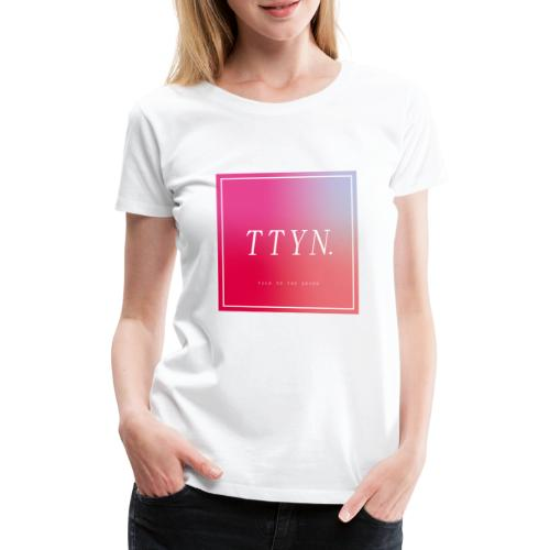 TTYN - Vrouwen Premium T-shirt