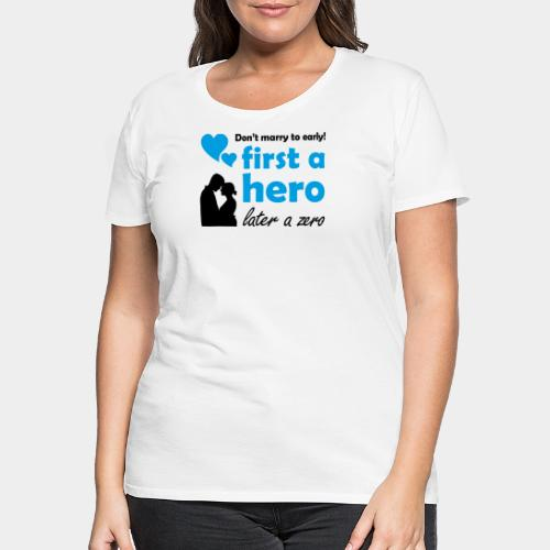 GHB from Hero to Zero 190320183 - Frauen Premium T-Shirt