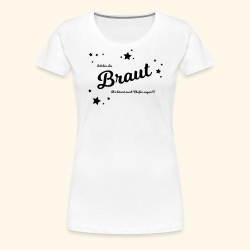 Braut Ich bin die chefin black - Frauen Premium T-Shirt