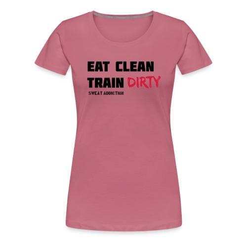Eat Clean Train Dirty - Naisten premium t-paita