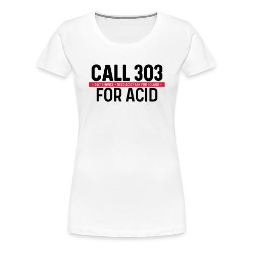 Call 303 for Acid - Women's Premium T-Shirt