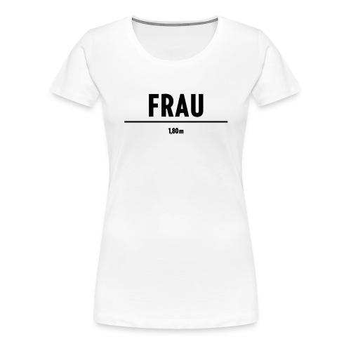 FRAU | 1,80m |schwarz - Frauen Premium T-Shirt